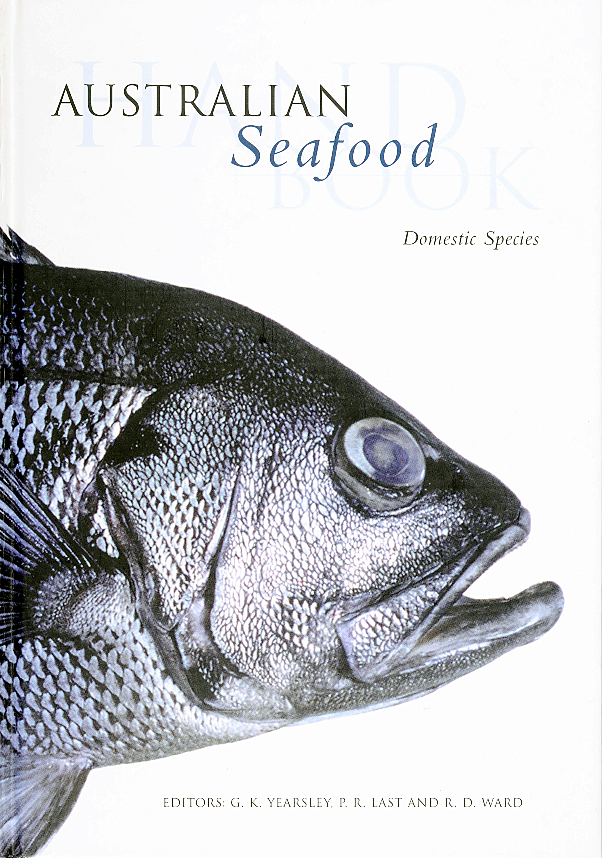 Australian Seafood handbook - Domestic species. Editors: G.K Yearsley. P.R. Last and R.D. Ward